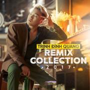 Nghe nhạc hay Trịnh Đình Quang Remix Collection 2017 mới nhất