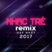 Tải bài hát hay Nhạc Trẻ Remix Hay Nhất 2017 Mp3