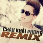Tải nhạc online Châu Khải Phong Dance Remix (Vol. 2) về điện thoại