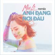 Tải bài hát hay Anh Đang Nơi Đâu Remix (Single) Mp3 mới