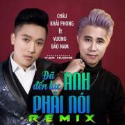 Tải nhạc hay Đã Đến Lúc Anh Phải Nói Remix mới