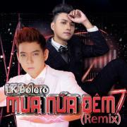 Tải bài hát hay LK Bolero Mưa Nửa Đêm 2 Remix hot