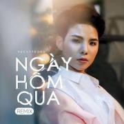Nghe nhạc mới Ngày Hôm Qua Remix (Single) hay online