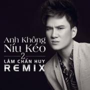 Nghe nhạc hay Anh Không Níu Kéo 2 (Remix) Mp3 miễn phí