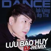 Nghe nhạc mới Anh Không Đẹp Trai (Dance Remix) Mp3