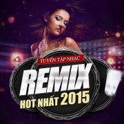 Tải bài hát hot Tuyển Tập Nhạc Remix Hot Nhất 2015 hay nhất