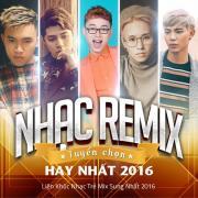 Download nhạc hay Nhạc Remix Tuyển Chọn Hay Nhất - Liên Khúc Nhạc Trẻ Mix Sung Nhất 2016 về điện thoại