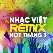 Tải nhạc hay Nhạc Việt Remix Hot Tháng 03/2017 nhanh nhất