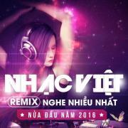 Tải bài hát Nhạc Việt Remix Nghe Nhiều Nhất Nửa Đầu Năm 2016 nhanh nhất