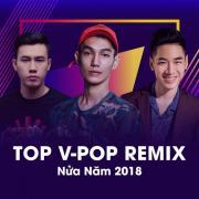 Nghe nhạc Top V-POP Remix Nửa Năm 2018 Mp3