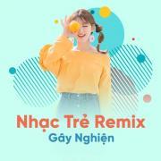 Tải bài hát hay Nhạc Trẻ Remix Gây Nghiện Hay Nhất 2018 Mp3 miễn phí