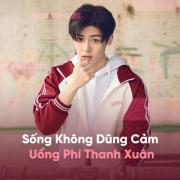 Nghe nhạc hot Sống Không Dũng Cảm Uổng Phí Thanh Xuân