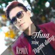Tải bài hát mới Thua Một Người Dưng Remix chất lượng cao