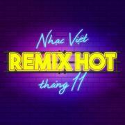 Tải nhạc hot Nhạc Việt Remix Hot Tháng 11/2017 Mp3