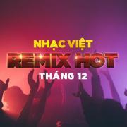 Tải nhạc mới Nhạc Việt Remix Hot Tháng 12/2017 chất lượng cao