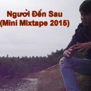 Nghe nhạc mới Người Đến Sau (Mini Mixtape) Mp3 online
