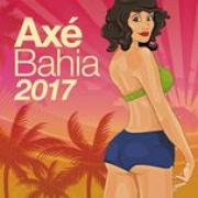 Nghe nhạc online Axe Bahia 2017 Mp3 hot