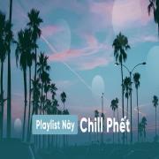 Tải nhạc Playlist Này Chill Phết về điện thoại
