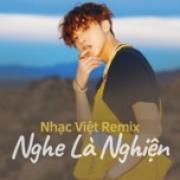 Tải bài hát Nhạc Việt Remix Nghe Là Nghiện Mp3 hot