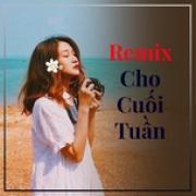 Download nhạc hot Remix Cho Cuối Tuần Mp3