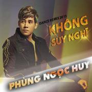 Nghe nhạc online Không Suy Nghĩ (Dance Remix 2015)