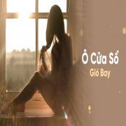 Tải nhạc online Ô Cửa Sổ Gió Bay hot