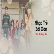 Nghe nhạc Nhạc Trẻ Sài Gòn Thế Hệ Tiếp Nối mới nhất