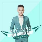 Download nhạc hay Bay Cùng Đinh Quốc Anh – Top Hits Remix