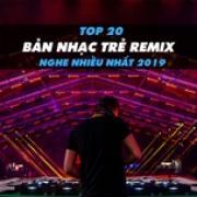 Download nhạc hay Top 20 Bản Nhạc Trẻ Remix Được Nghe Nhiều Nhất 2019 về điện thoại