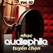 Nghe nhạc mới Nhạc Audiophile Tuyển Chọn (Vol. 10) chất lượng cao
