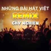 Download nhạc mới Những Bài Hát Việt Remix Gây Nghiện Mp3