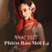 Nghe nhạc hay Nhạc Việt Phiên Bản Mới Lạ online
