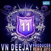 Tải bài hát mới VN DeeJay Producer 2015 (Vol. 11) về điện thoại