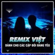 Tải nhạc hay Nhạc Remix Việt - Các Cặp Đôi Đang Yêu Mp3 hot