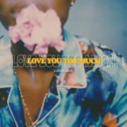 Nghe nhạc Love You Too Much (Single) hay nhất