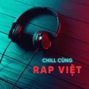 Nghe nhạc mới Chill Cùng Rap Việt trực tuyến