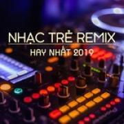 Tải nhạc Mp3 Nhạc Trẻ Remix Hay Nhất 2019 chất lượng cao
