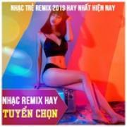Tải nhạc Mp3 Nhạc Remix Hay Tuyển Chọn - Nhạc Trẻ Remix 2019 Hay Nhất Hiện Nay hay nhất