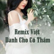 Nghe nhạc online Remix Việt Dành Cho Cô Thắm chất lượng cao