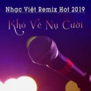 Tải bài hát mới Nhạc Việt Remix Hot 2019 - Khó Vẽ Nụ Cười nhanh nhất
