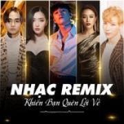 Tải bài hát Nhạc Remix Khiến Bạn Quên Lối Về Mp3 mới