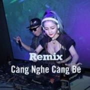 Nghe nhạc hot Remix Càng Nghe Càng Bê Mp3 mới