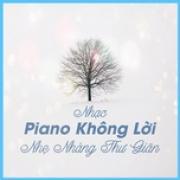 Tải nhạc online Album Nhạc Piano Không Lời Nhẹ Nhàng Thư Giãn Mp3 hot