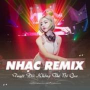 Nghe nhạc hot Nhạc Remix - Tuyệt Đối Không Thể Bỏ Qua Mp3 online