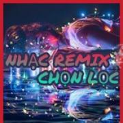 Nghe nhạc hay Nhạc Remix Việt Chọn Lọc