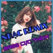 Nghe nhạc Nhạc Remix Bass Cực Thích Mp3 trực tuyến