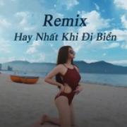 Tải bài hát mới Remix Hay Nhất Khi Đi Biển hot