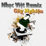 Tải nhạc hot Nhac Việt Remix Gây Nghiện hay nhất