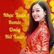 Download nhạc Nhạc Xuân Remix Quẩy Hết Xuân Mp3 hot