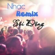 Download nhạc Nhạc Remix Sôi Động - Nơi Cảm Xúc Bừng Cháy về điện thoại